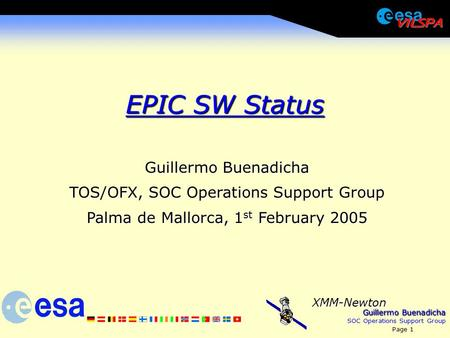 Guillermo Buenadicha SOC Operations Support Group Page 1 XMM-Newton EPIC SW Status Guillermo Buenadicha TOS/OFX, SOC Operations Support Group Palma de.