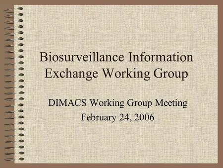 Biosurveillance Information Exchange Working Group DIMACS Working Group Meeting February 24, 2006.
