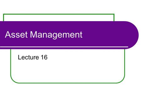 Asset Management Lecture 16. Outline for today International Diversification Emphasis for our investigation Risk assessment Diversification 3rd Case The.