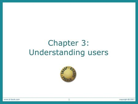 "1 Chapter 3: Understanding users 1. 2 FJK 2005-2011 Copyright Notice These slides are a revised version of the originals provided with the book ""Interaction."
