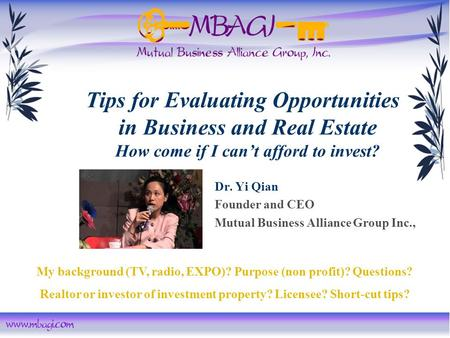 Dr. Yi Qian Founder and CEO Mutual Business Alliance Group Inc., Tips for Evaluating Opportunities in Business and Real Estate How come if I can't afford.