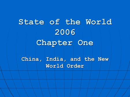 State of the World 2006 Chapter One China, India, and the New World Order.