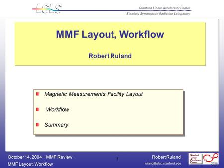 Robert Ruland MMF Layout, Workflow October 14, 2004 MMF Review 1 MMF Layout, Workflow Robert Ruland Magnetic Measurements Facility.