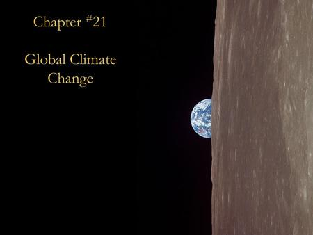 Chapter # 21 Global Climate Change. Overview o Introduction to Climate Change Causes of Global Climate Change Causes of Global Climate Change o Effects.