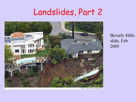 Landslides, Part 2 Beverly Hills slide, Feb 2005.