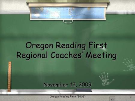 Oregon Reading First (2009)1 Oregon Reading First Regional Coaches' Meeting November 12, 2009.