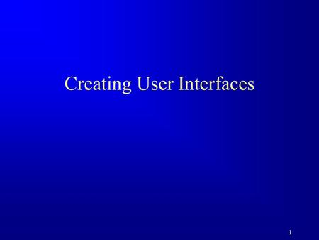 1 Creating User Interfaces. 2 Motivations A graphical user interface (GUI) makes a system user-friendly and easy to use. Creating a GUI requires creativity.