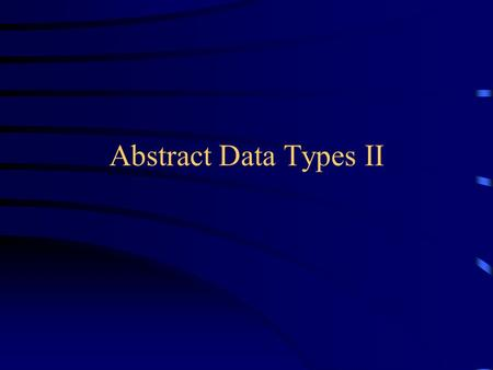 Abstract Data Types II. Sufficient operations Operations on an ADT are sufficient if they meet all the requirements –They must be able to create all the.
