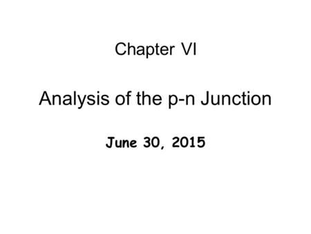 Analysis of the p-n Junction June 30, 2015 Chapter VI.