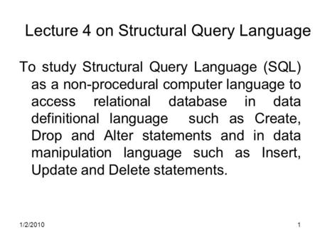 1/2/20101 Lecture 4 on Structural Query Language To study Structural Query Language (SQL) as a non-procedural computer language to access relational database.