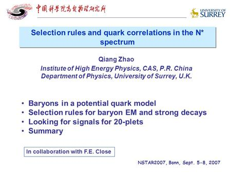 Qiang Zhao Institute of High Energy Physics, CAS, P.R. China Department of Physics, University of Surrey, U.K. Baryons in a potential quark model Selection.