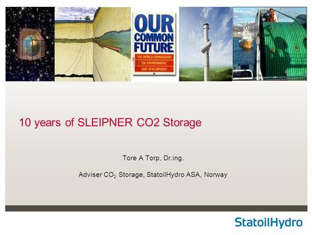 Classification: Internal Status: Draft 10 years of SLEIPNER CO2 Storage Tore A Torp, Dr.ing. Adviser CO 2 Storage, StatoilHydro ASA, Norway.