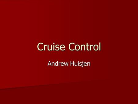 Cruise Control Andrew Huisjen. Introduction Invented by Ralph Teetor Invented by Ralph Teetor –Blind Engineer –Didn't like the way his lawyer drove –Got.