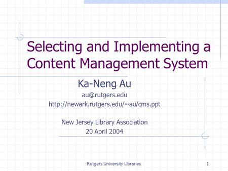 Rutgers University Libraries1 Selecting and Implementing a Content Management System Ka-Neng Au  New.