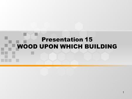 1 Presentation 15 WOOD UPON WHICH BUILDING. 2 Learning Outcomes By the end of this meeting, student will expected to be able to : Student earn building.