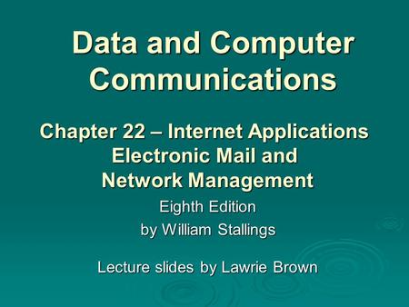Data and Computer Communications Eighth Edition by William Stallings Lecture slides by Lawrie Brown Chapter 22 – Internet Applications Electronic Mail.
