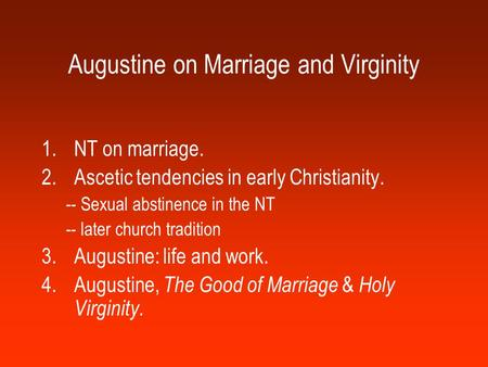 Augustine on Marriage and Virginity 1.NT on marriage. 2.Ascetic tendencies in early Christianity. -- Sexual abstinence in the NT -- later church tradition.