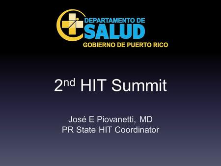 2 nd HIT Summit José E Piovanetti, MD PR State HIT Coordinator.