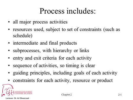 Lecturer: Dr. AJ Bieszczad Chapter 22-1 Process includes: all major process activities resources used, subject to set of constraints (such as schedule)