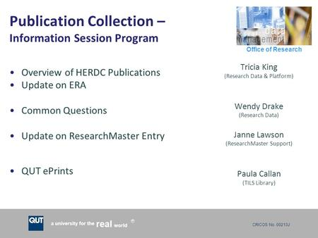 CRICOS No. 00213J a university for the world real R Office of Research Publication Collection – Information Session Program Overview of HERDC Publications.