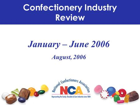 January – June 2006 August, 2006 Confectionery Industry Review.
