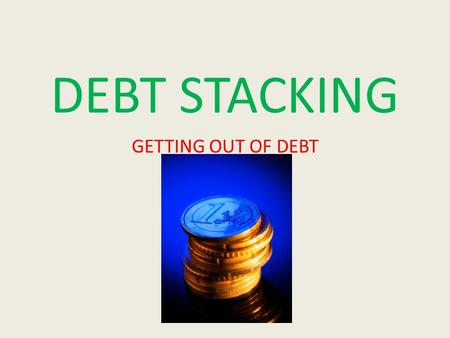 DEBT STACKING GETTING OUT OF DEBT. DEBT STACKING WHAT IS DEBT STACKING AND HOW DOES IT WORK?