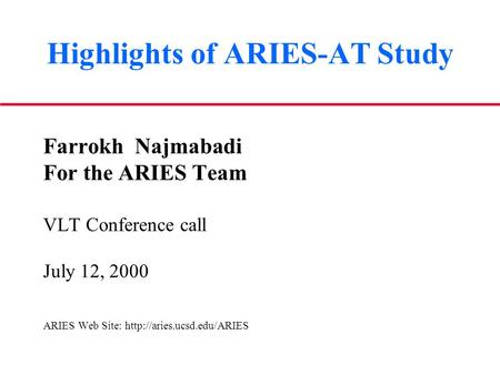 Highlights of ARIES-AT Study Farrokh Najmabadi For the ARIES Team VLT Conference call July 12, 2000 ARIES Web Site: