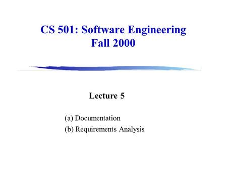 CS 501: Software Engineering Fall 2000 Lecture 5 (a) Documentation (b) Requirements Analysis.