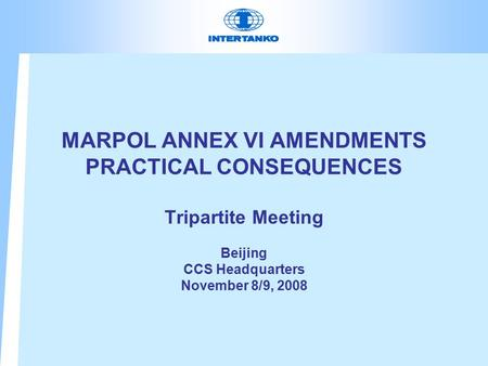 MARPOL ANNEX VI AMENDMENTS PRACTICAL CONSEQUENCES Tripartite Meeting Beijing CCS Headquarters November 8/9, 2008.