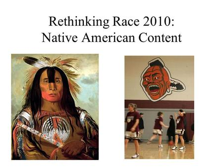 Rethinking Race 2010: Native American Content. First encounter: two cultures.