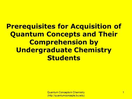 Quantum Concepts in Chemistry (http://quantumconcepts.bu.edu) 1 Prerequisites for Acquisition of Quantum Concepts and Their Comprehension by Undergraduate.