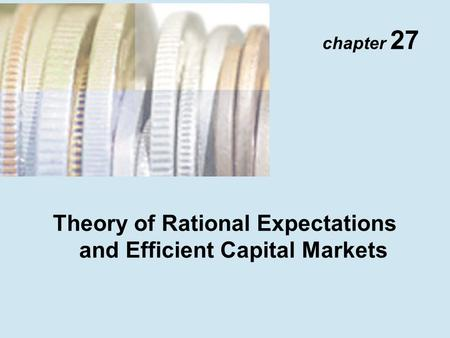 Chapter 27 Theory of Rational Expectations and Efficient Capital Markets.