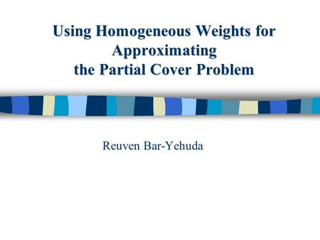 Using Homogeneous Weights for Approximating the Partial Cover Problem