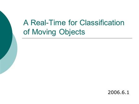 A Real-Time for Classification of Moving Objects 2006.6.1.