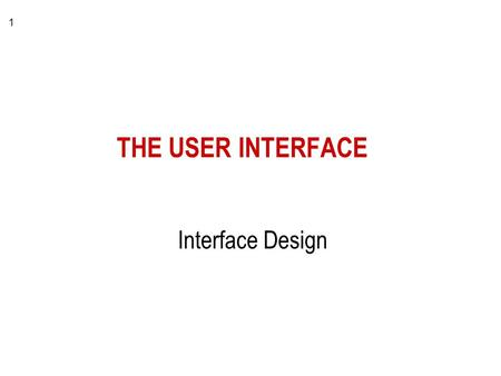 1 THE USER INTERFACE Interface Design. 2 Requirements for a good HCI appropriate for the level and domain of expertise good interface mechanics –menus,