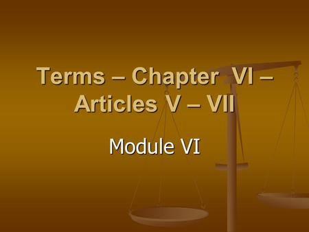 Terms – Chapter VI – Articles V – VII Module VI. Terms – Articles V – VII Chapter VI Module VI Amendment: A formal change to the Constitution. Amendment: