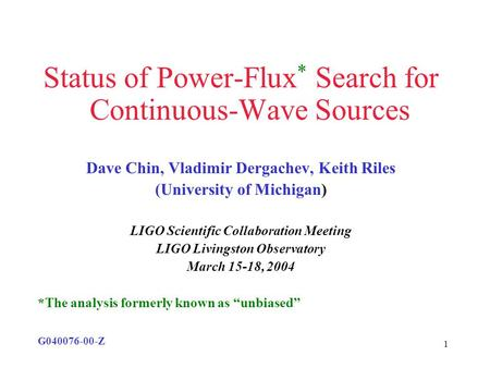 1 Status of Power-Flux * Search for Continuous-Wave Sources Dave Chin, Vladimir Dergachev, Keith Riles (University of Michigan) LIGO Scientific Collaboration.