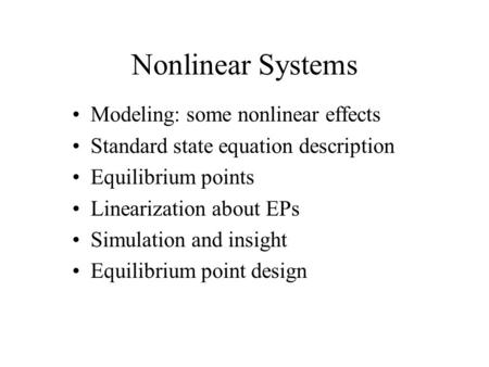 Nonlinear Systems Modeling: some nonlinear effects Standard state equation description Equilibrium points Linearization about EPs Simulation and insight.
