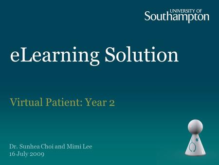 ELearning Solution Virtual Patient: Year 2 Dr. Sunhea Choi and Mimi Lee 16 July 2009.