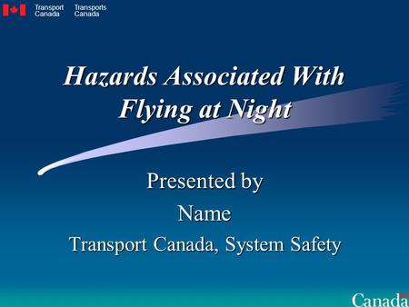 Hazards Associated With Flying at Night Presented by Name Transport Canada, System Safety Transport Canada Transports Canada.