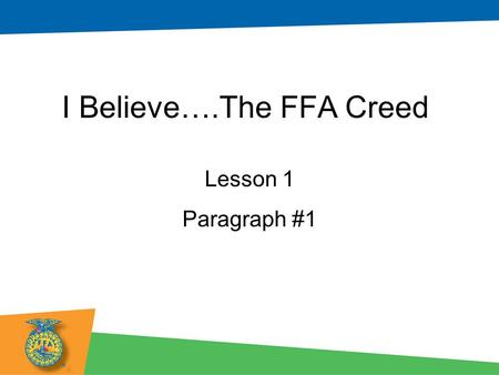 I Believe….The FFA Creed Lesson 1 Paragraph #1. Objectives: Students will be able to... –Demonstrate good and poor examples of public speaking characteristics.