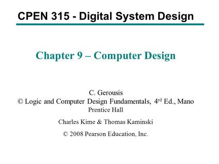 CPEN 315 - Digital System Design Chapter 9 – Computer Design C. Gerousis © Logic and Computer Design Fundamentals, 4 rd Ed., Mano Prentice Hall Charles.
