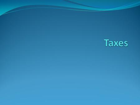 What are Taxes? Taxes are fees that support government programs and are required by law to be applied to income, property, and goods. Taxes are collected.