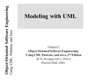 Using UML, Patterns, and Java Object-Oriented Software Engineering Modeling with UML Chapter 2 Object-Oriented Software Engineering: Using UML, Patterns,