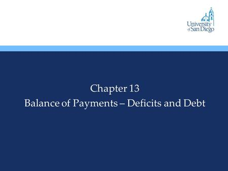 Chapter 13 Balance of Payments – Deficits and Debt.