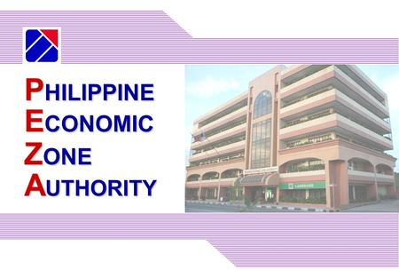P HILIPPINE E CONOMIC Z ONE A UTHORITY. PHILIPPINE ECONOMIC ZONE AUTHORITY An investment promotion agency attached to the Department of Trade and Industry.