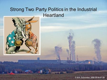 Strong Two Party Politics in the Industrial Heartland.