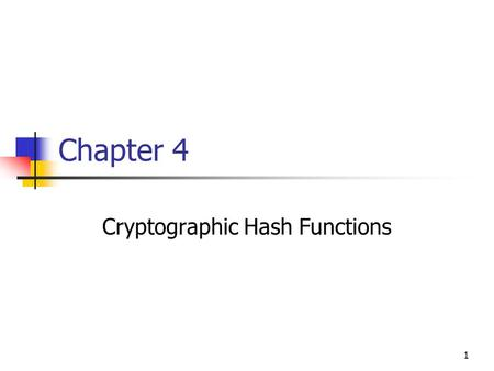 1 Chapter 4 Cryptographic Hash Functions. 2 Outline 4.1 Hash Functions and Data Integrity 4.2 Security of Hash Functions 4.3 Iterated Hash Functions 4.4.