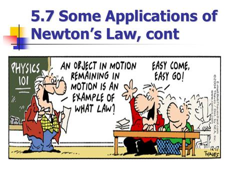 5.7 Some Applications of Newton's Law, cont. Multiple Objects When two or more objects are connected or in contact, Newton's laws may be applied to the.