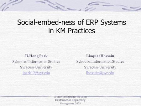 Source: Presented at the IEEE Conference on Engineering Management 2003 Social-embed-ness of ERP Systems in KM Practices Ji-Hong Park School of Information.
